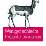 Buchtipp: Weniger schlecht Projekte managen